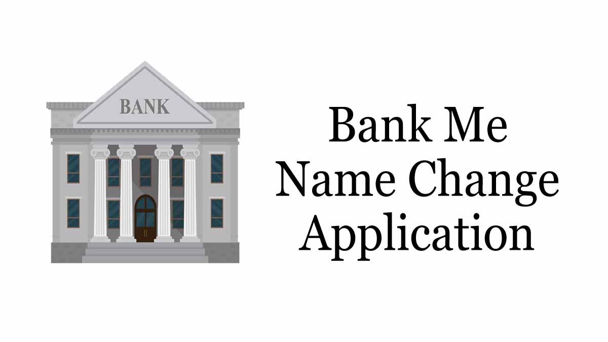 Bank Me Name Change Application