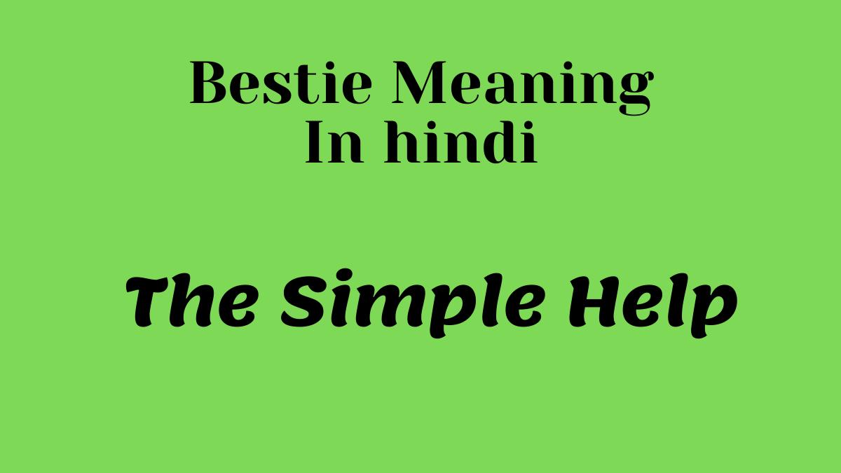Bestie का हिन्दी में मतलब: Bestie meaning in Hindi