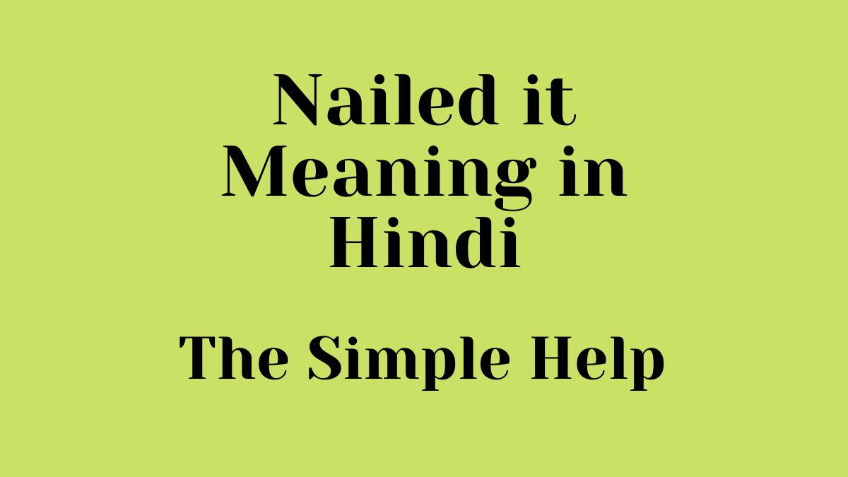 Nailed it Meaning in Hindi | नेल्ड इट का हिंदी मतलब
