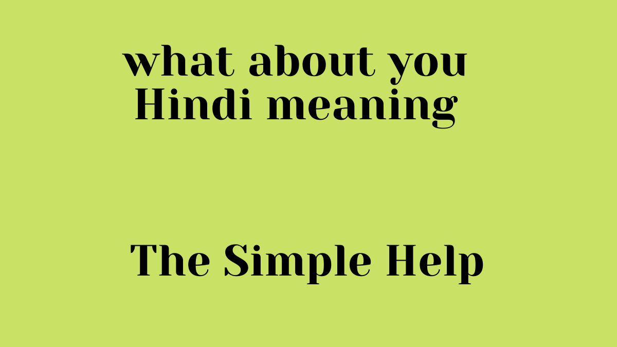 what about you Hindi meaning   व्हाट अबाउट यू का मतलब